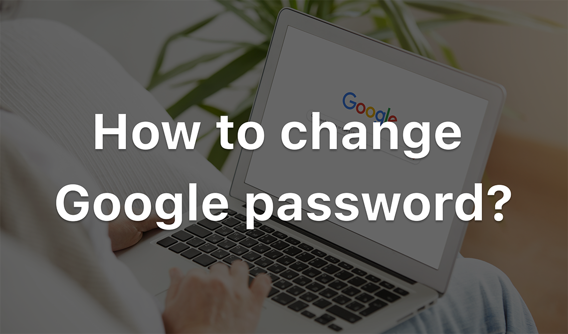 How to change your google password when forgetting it